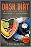 Dash Diät – Blutdruck senken ohne Medikamente & dabei schnell und effektiv abnehmen Bonus: 20 unterstützende, leckere Rezepte